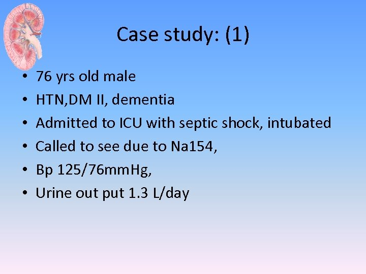 Case study: (1) • • • 76 yrs old male HTN, DM II, dementia