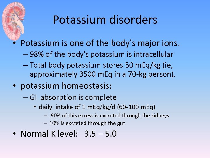Potassium disorders • Potassium is one of the body's major ions. – 98% of