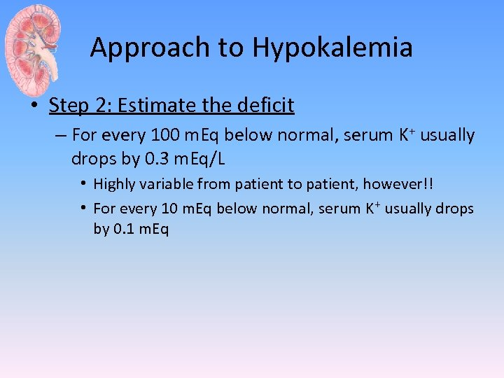 Approach to Hypokalemia • Step 2: Estimate the deficit – For every 100 m.