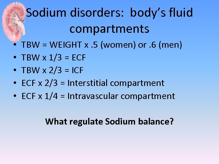 Sodium disorders: body's fluid compartments • • • TBW = WEIGHT x. 5 (women)
