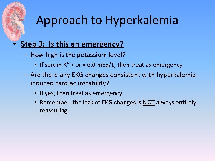 Approach to Hyperkalemia • Step 3: Is this an emergency? – How high is