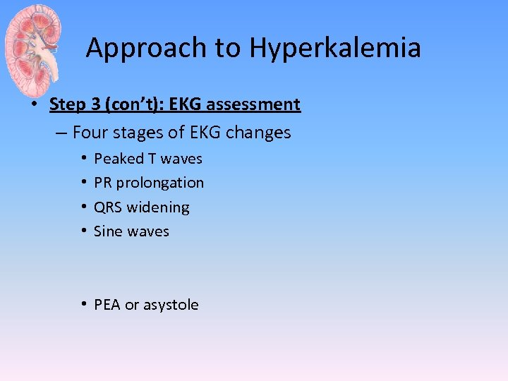 Approach to Hyperkalemia • Step 3 (con't): EKG assessment – Four stages of EKG