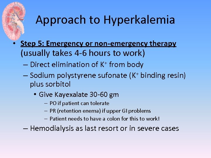 Approach to Hyperkalemia • Step 5: Emergency or non-emergency therapy (usually takes 4 -6