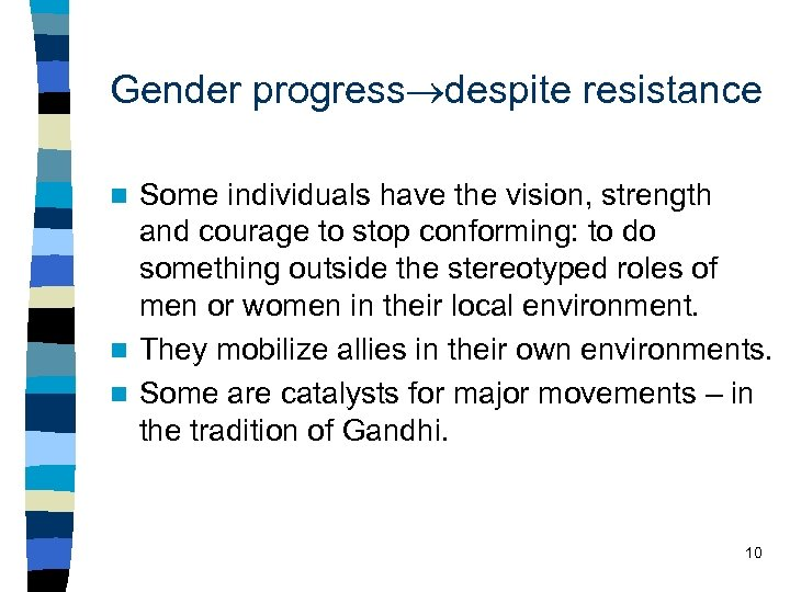 Gender progress despite resistance Some individuals have the vision, strength and courage to stop