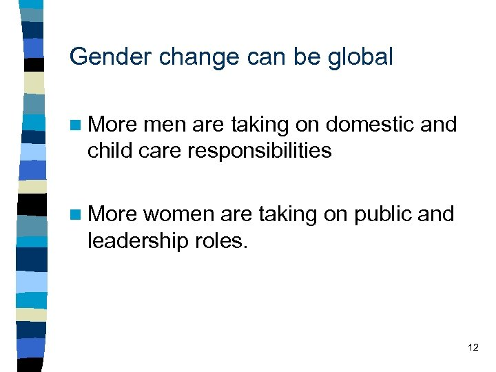 Gender change can be global n More men are taking on domestic and child
