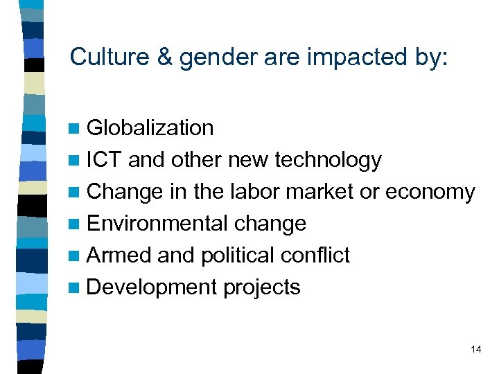 Culture & gender are impacted by: n Globalization n ICT and other new technology