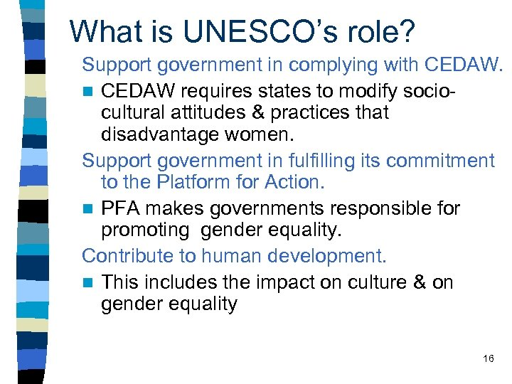 What is UNESCO's role? Support government in complying with CEDAW. n CEDAW requires states