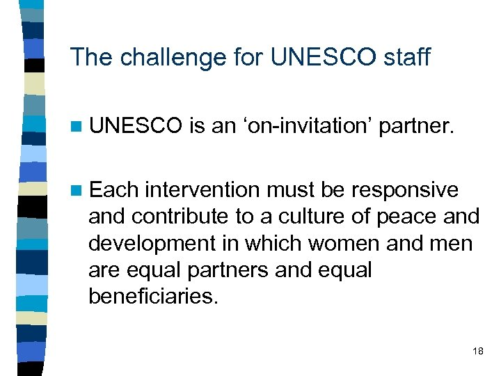 The challenge for UNESCO staff n UNESCO is an 'on-invitation' partner. n Each intervention
