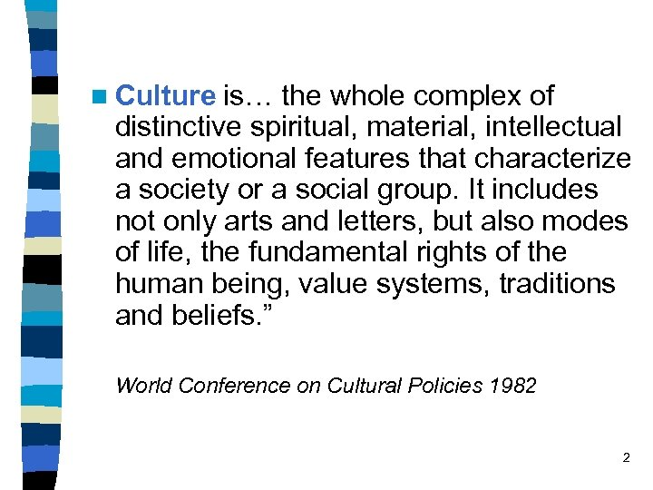 n Culture is… the whole complex of distinctive spiritual, material, intellectual and emotional features