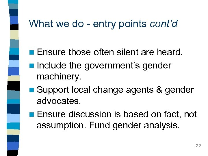 What we do - entry points cont'd n Ensure those often silent are heard.