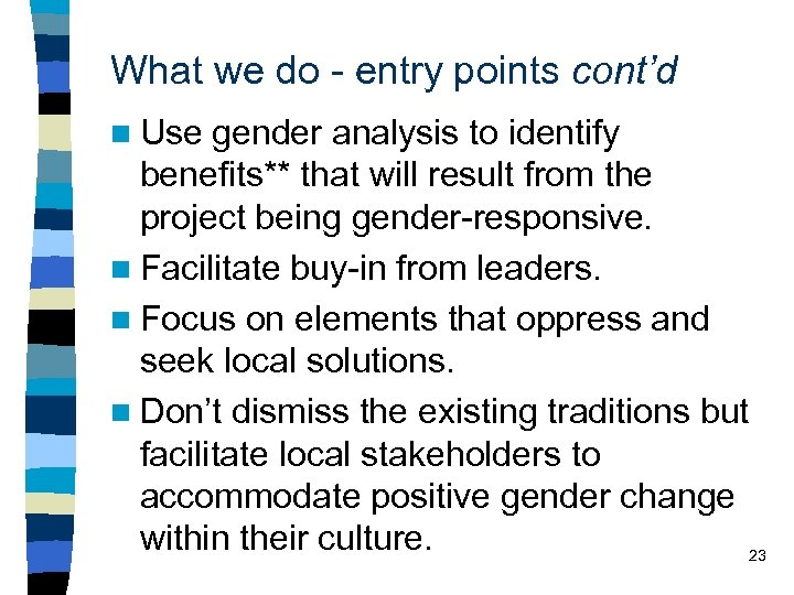 What we do - entry points cont'd n Use gender analysis to identify benefits**