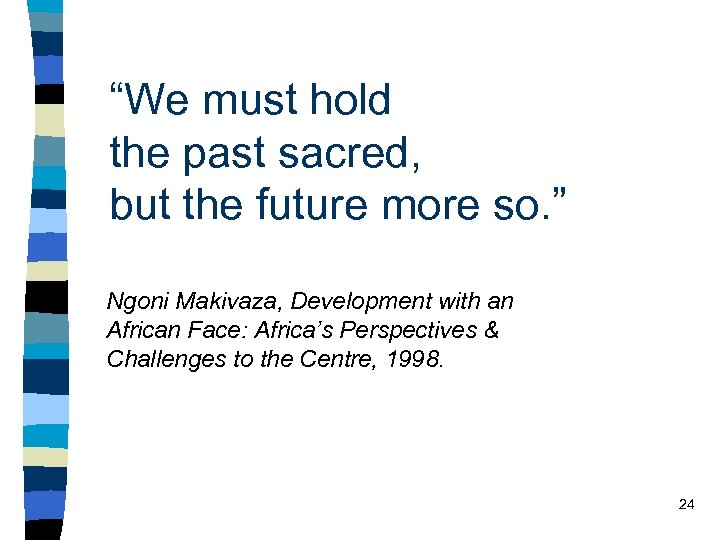 """We must hold the past sacred, but the future more so. "" Ngoni Makivaza,"
