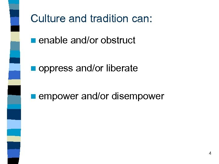 Culture and tradition can: n enable and/or obstruct n oppress and/or liberate n empower