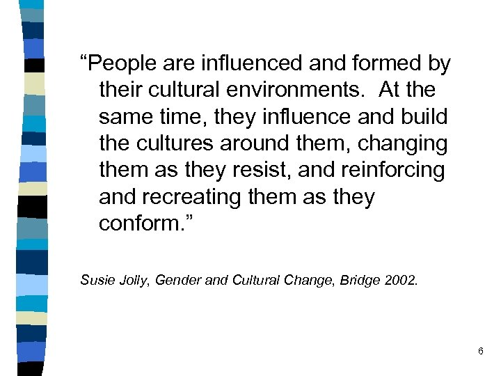 """People are influenced and formed by their cultural environments. At the same time, they"