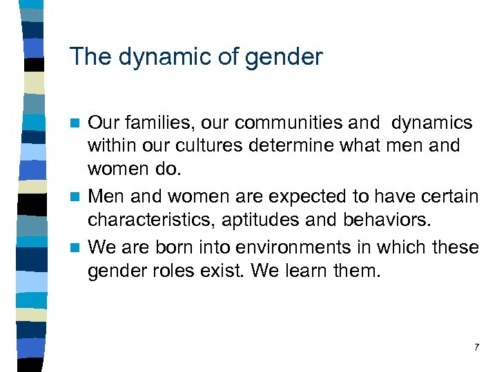 The dynamic of gender Our families, our communities and dynamics within our cultures determine