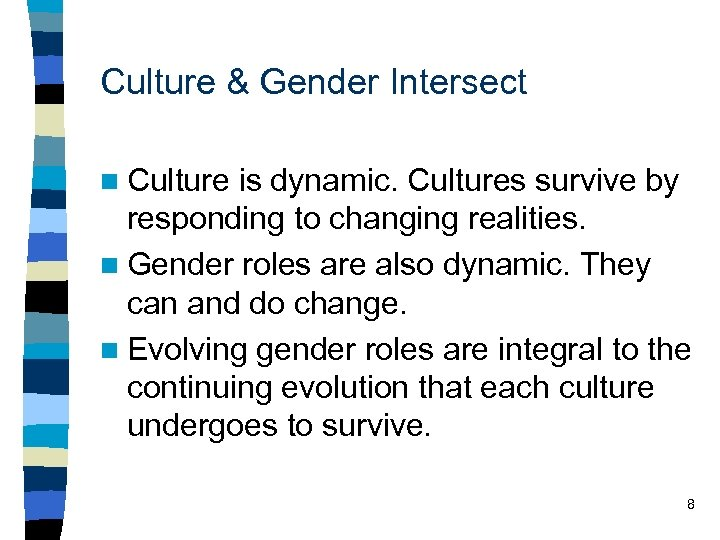 Culture & Gender Intersect n Culture is dynamic. Cultures survive by responding to changing