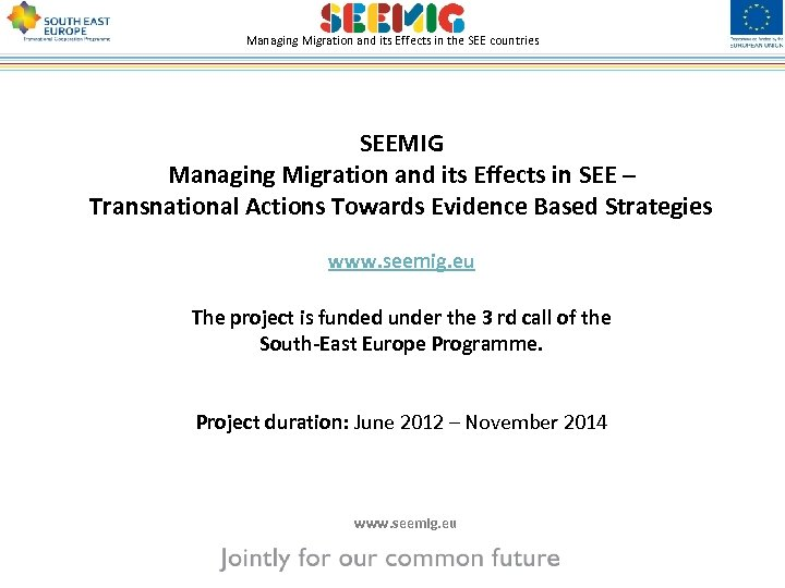 Managing Migration and its Effects in the SEE countries SEEMIG Managing Migration and its