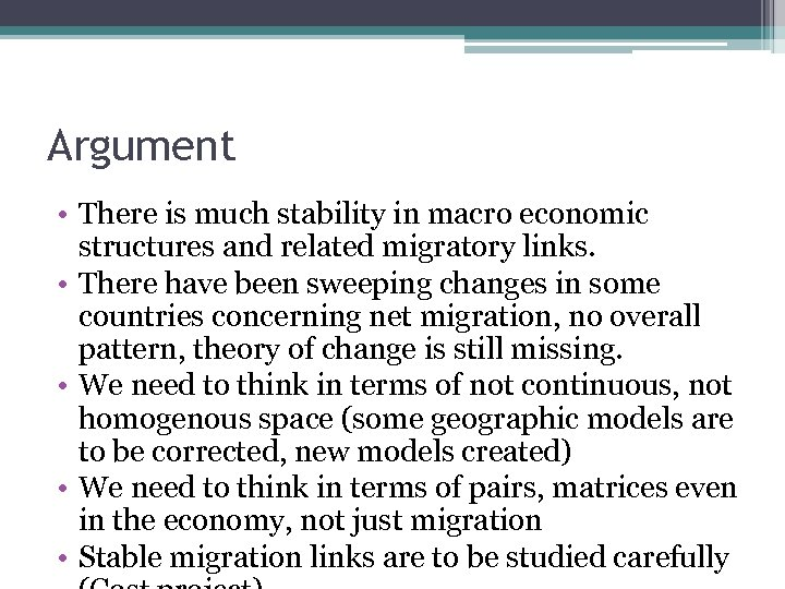 Argument • There is much stability in macro economic structures and related migratory links.