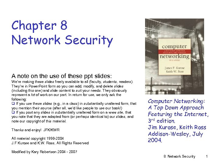 Chapter 8 Network Security A note on the use of these ppt slides: We're