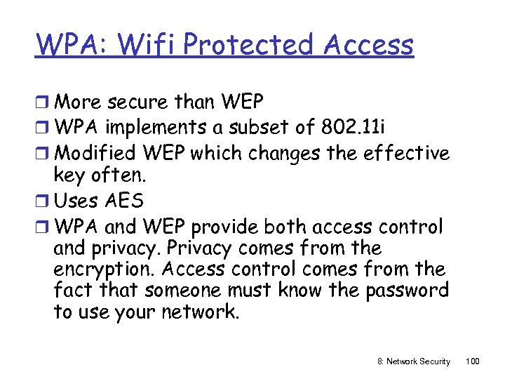 WPA: Wifi Protected Access r More secure than WEP r WPA implements a subset