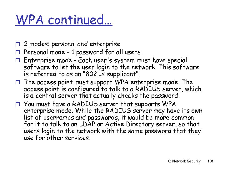 WPA continued… r 2 modes: personal and enterprise r Personal mode – 1 password