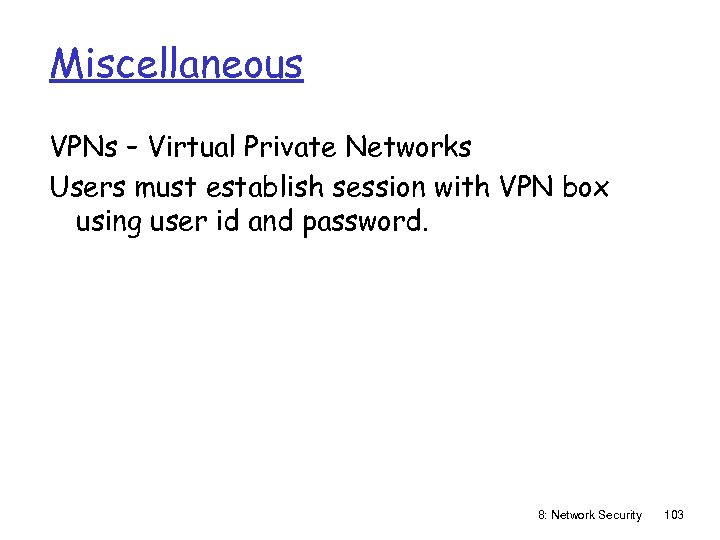 Miscellaneous VPNs – Virtual Private Networks Users must establish session with VPN box using