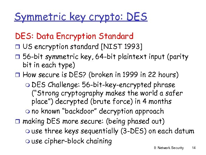 Symmetric key crypto: DES: Data Encryption Standard r US encryption standard [NIST 1993] r