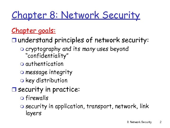 Chapter 8: Network Security Chapter goals: r understand principles of network security: m cryptography