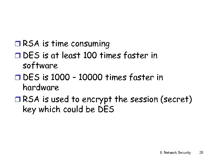 r RSA is time consuming r DES is at least 100 times faster in