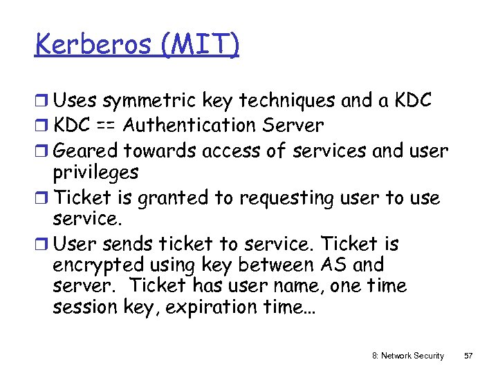 Kerberos (MIT) r Uses symmetric key techniques and a KDC r KDC == Authentication