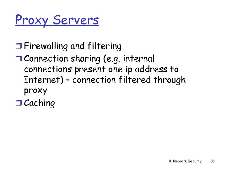 Proxy Servers r Firewalling and filtering r Connection sharing (e. g. internal connections present