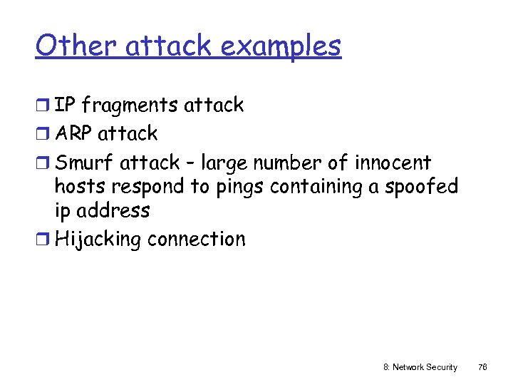Other attack examples r IP fragments attack r ARP attack r Smurf attack –