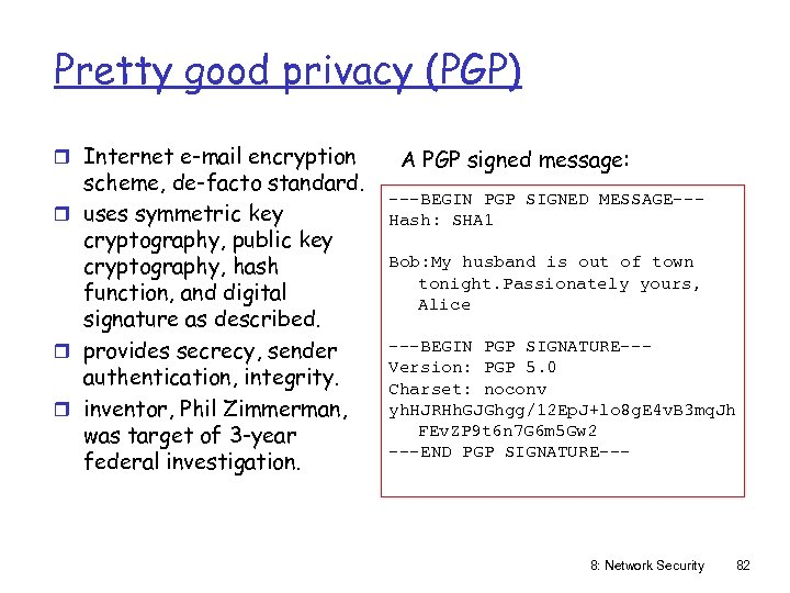 Pretty good privacy (PGP) r Internet e-mail encryption scheme, de-facto standard. r uses symmetric