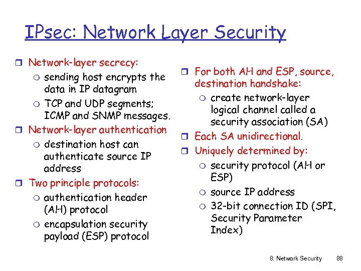 IPsec: Network Layer Security r Network-layer secrecy: sending host encrypts the data in IP