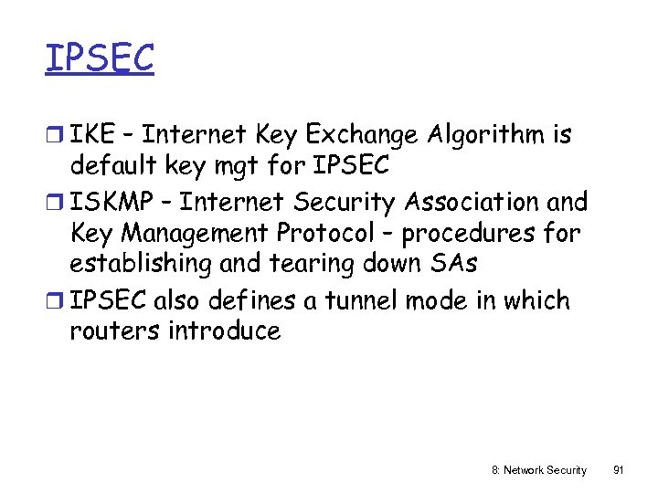 IPSEC r IKE – Internet Key Exchange Algorithm is default key mgt for IPSEC