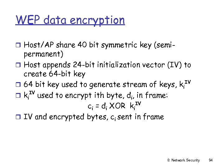 WEP data encryption r Host/AP share 40 bit symmetric key (semir r permanent) Host
