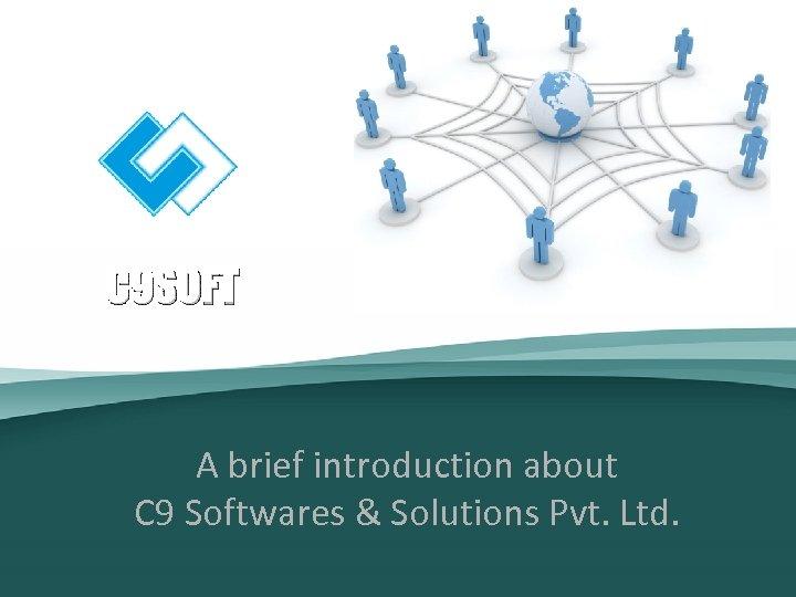 C 9 SOFT A brief introduction about C 9 Softwares & Solutions Pvt. Ltd.