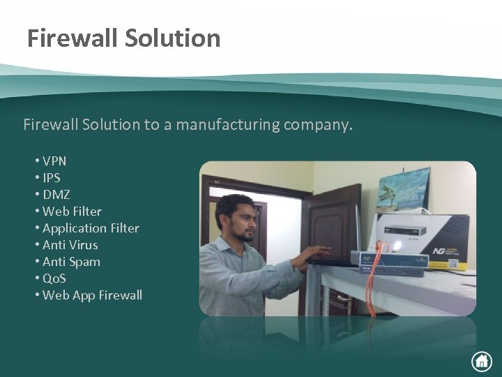 Firewall Solution to a manufacturing company. • VPN • IPS • DMZ • Web