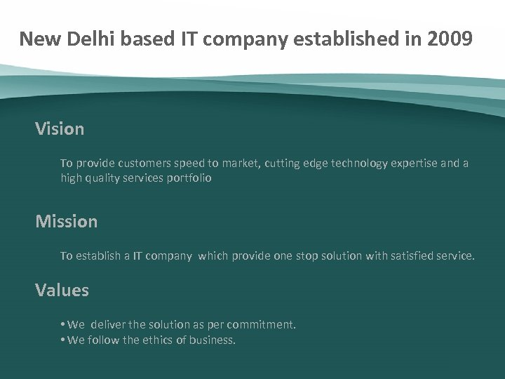 New Delhi based IT company established in 2009 Vision To provide customers speed to