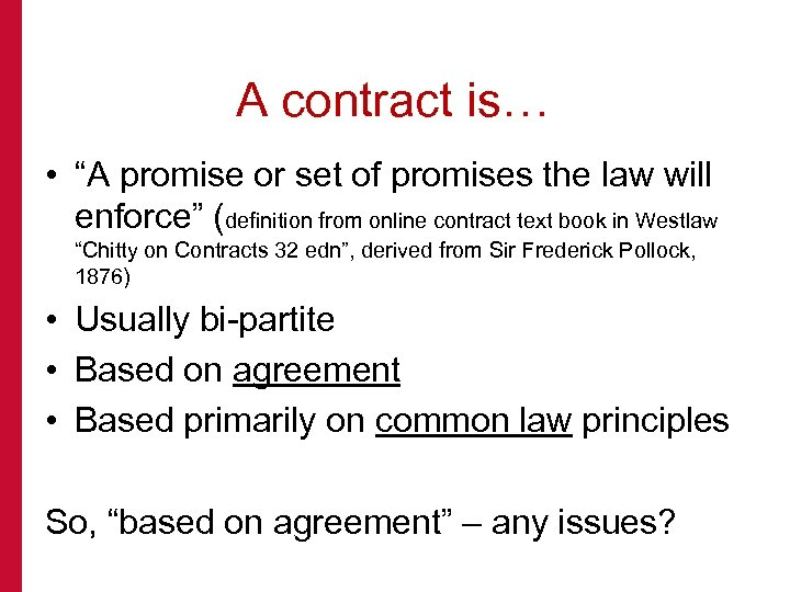 "A contract is… • ""A promise or set of promises the law will enforce"""