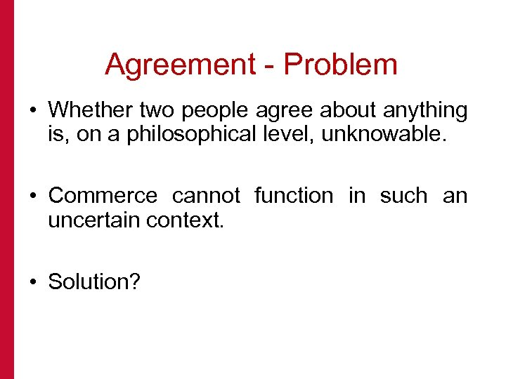 Agreement - Problem • Whether two people agree about anything is, on a philosophical
