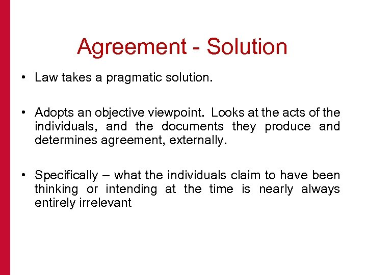 Agreement - Solution • Law takes a pragmatic solution. • Adopts an objective viewpoint.