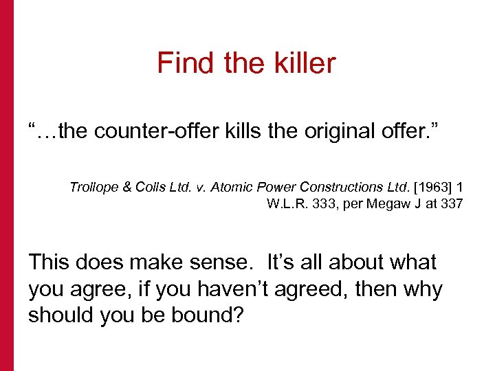 "Find the killer ""…the counter-offer kills the original offer. "" Trollope & Colls Ltd."