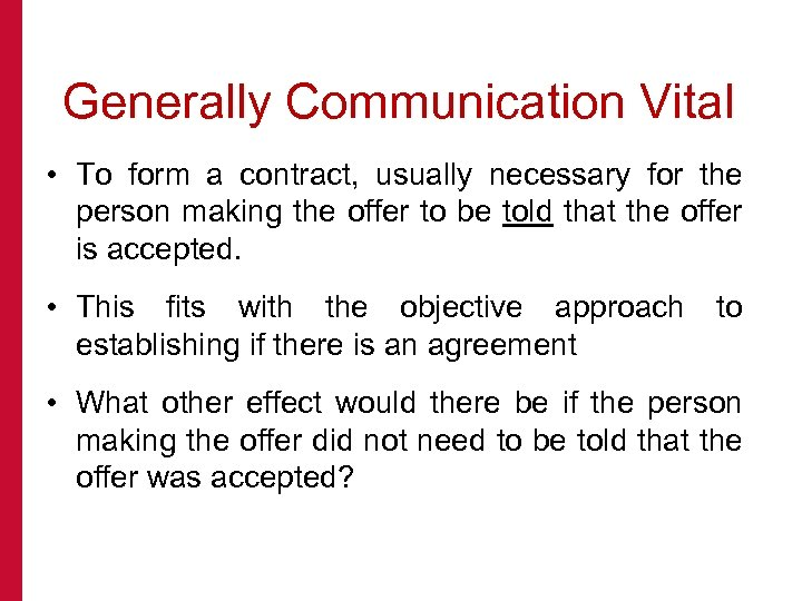 Generally Communication Vital • To form a contract, usually necessary for the person making