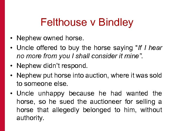 Felthouse v Bindley • Nephew owned horse. • Uncle offered to buy the horse
