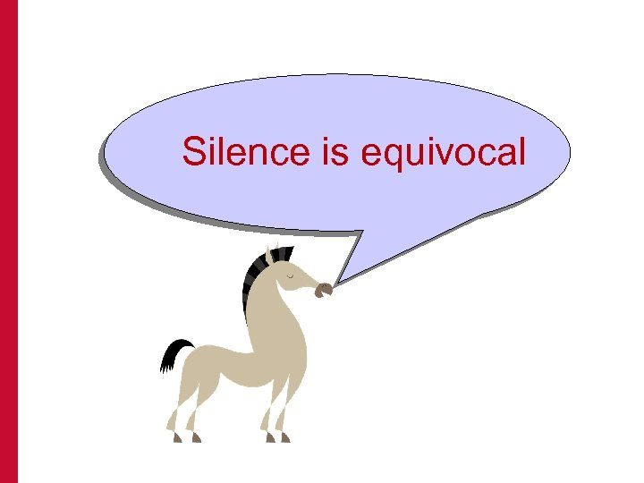 Silence is equivocal