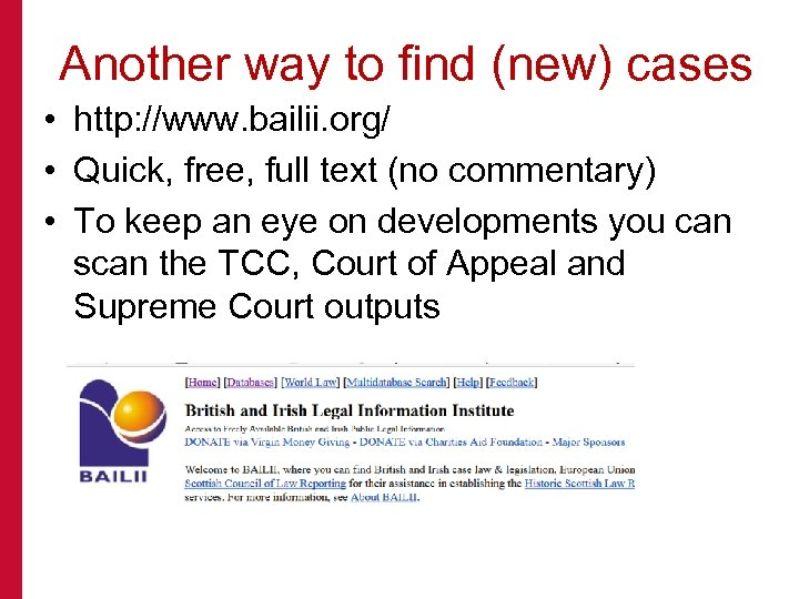 Another way to find (new) cases • http: //www. bailii. org/ • Quick, free,