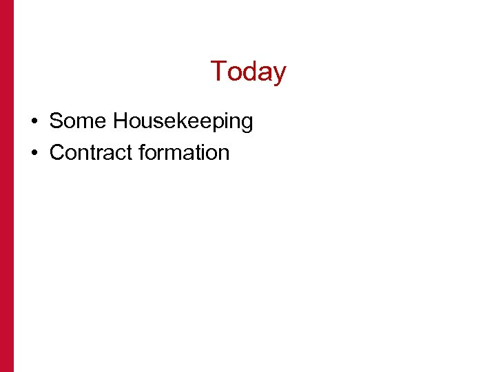 Today • Some Housekeeping • Contract formation