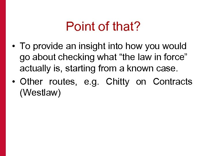 Point of that? • To provide an insight into how you would go about