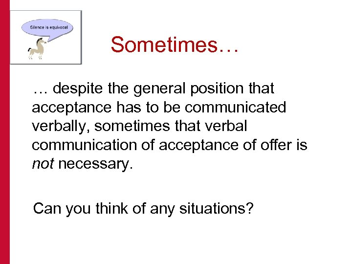 Sometimes… … despite the general position that acceptance has to be communicated verbally, sometimes